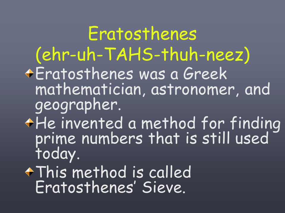 Eratosthenes (ehr-uh-TAHS-thuh-neez) Eratosthenes was a Greek mathematician, astronomer, and geographer.