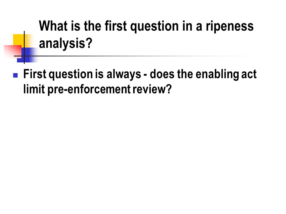 What is the first question in a ripeness analysis.
