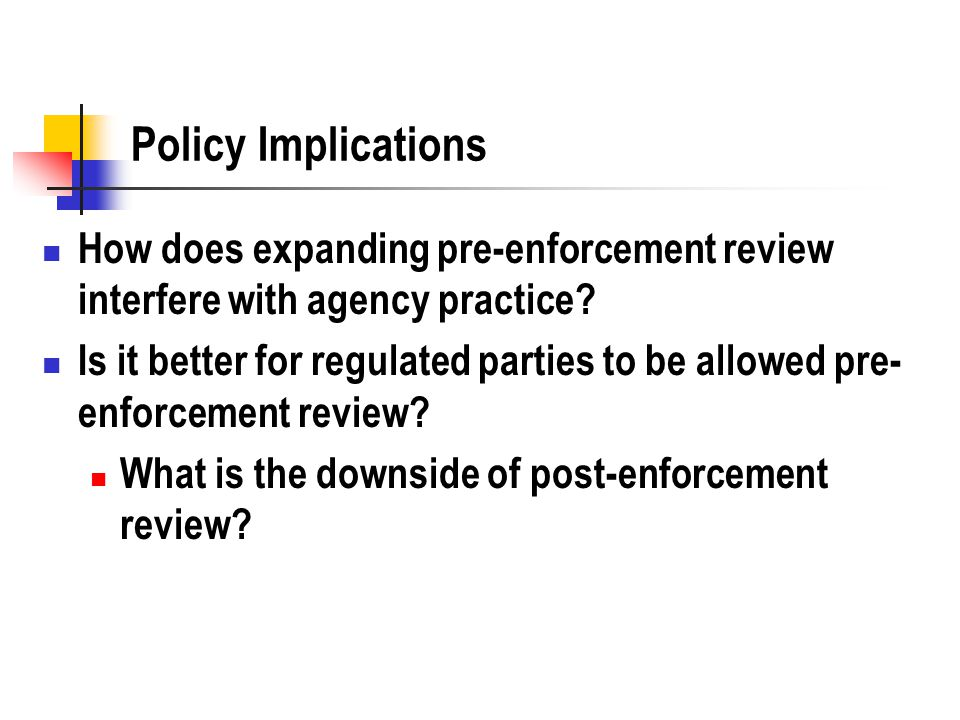 Policy Implications How does expanding pre-enforcement review interfere with agency practice.