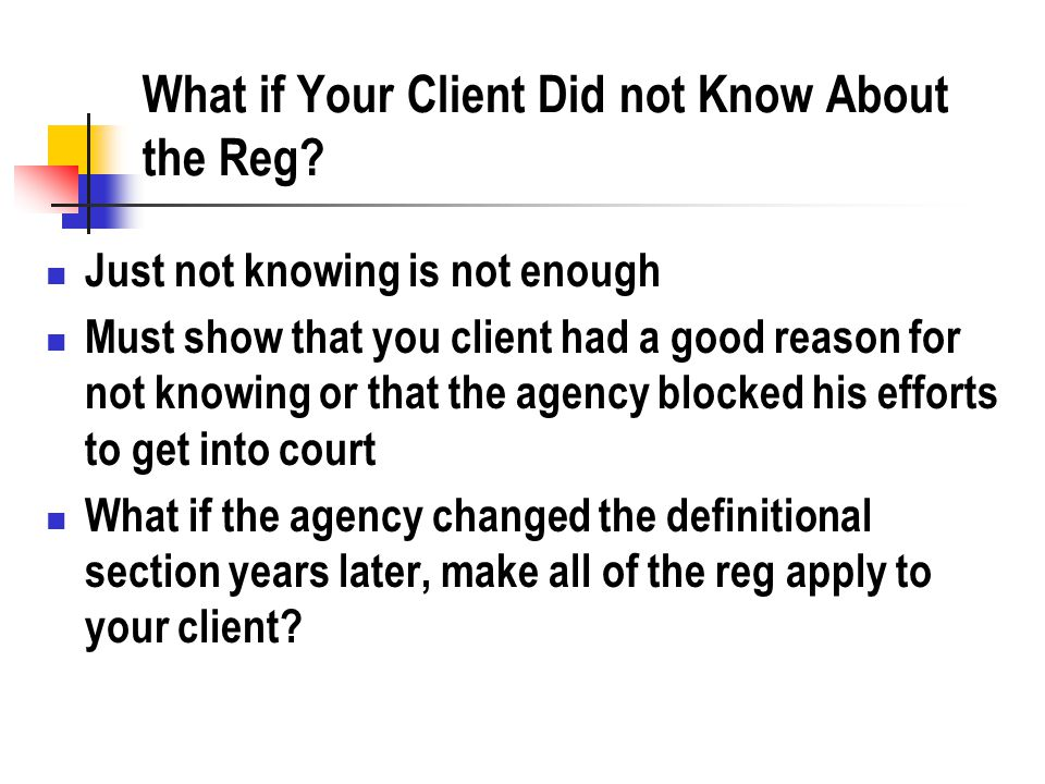 What if Your Client Did not Know About the Reg.