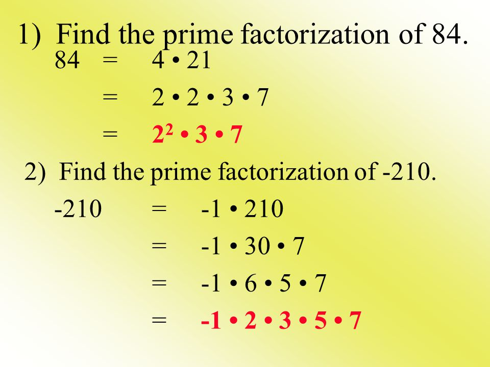 1) Find the prime factorization of 84. 84=4 21 =2 2 3 7 2) Find the prime factorization of -210.