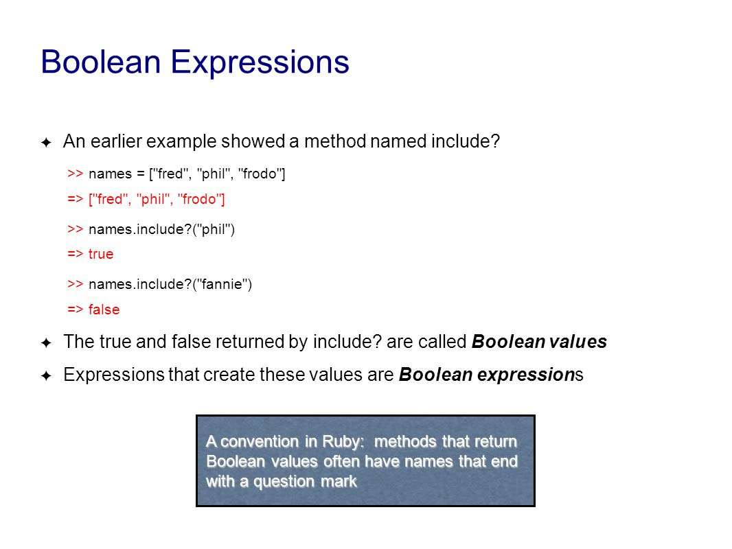 Boolean Expressions ✦ An earlier example showed a method named include.