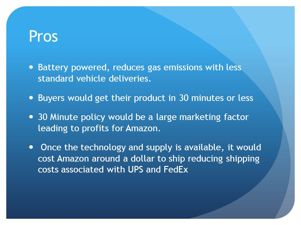 Pros Battery powered, reduces gas emissions with less standard vehicle deliveries.