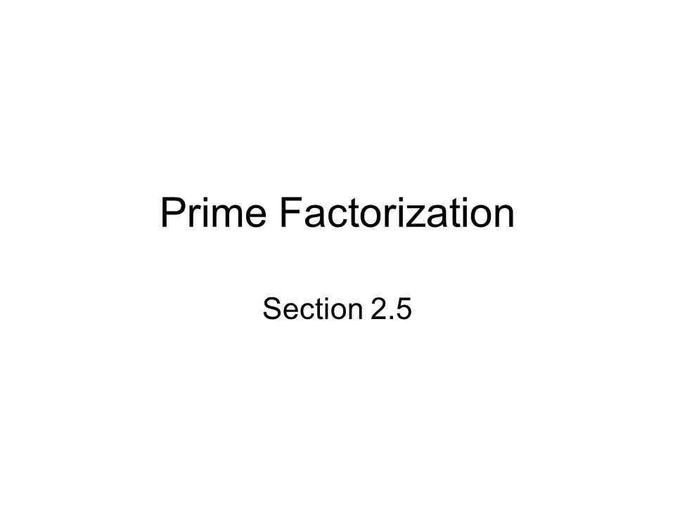 Objectives Find the prime factorization of a counting number by repeated division Find the prime factorization of a counting method using the tree method