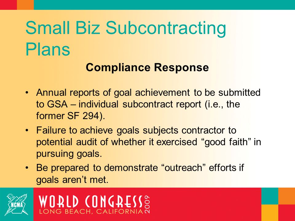 Small Biz Subcontracting Plans Compliance Response Annual reports of goal achievement to be submitted to GSA – individual subcontract report (i.e., th