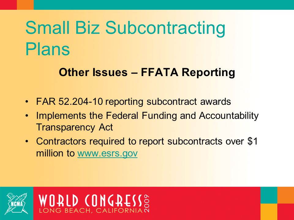 Small Biz Subcontracting Plans Other Issues – FFATA Reporting FAR 52.204-10 reporting subcontract awards Implements the Federal Funding and Accountabi