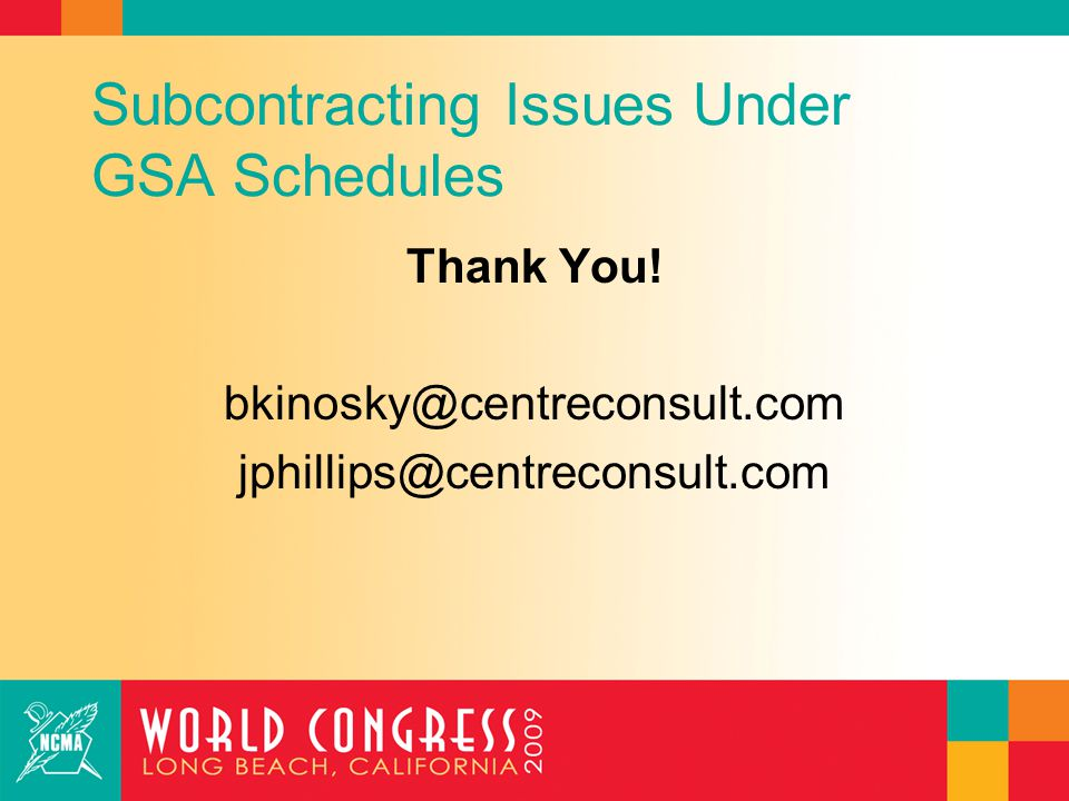 Subcontracting Issues Under GSA Schedules Thank You! bkinosky@centreconsult.com jphillips@centreconsult.com
