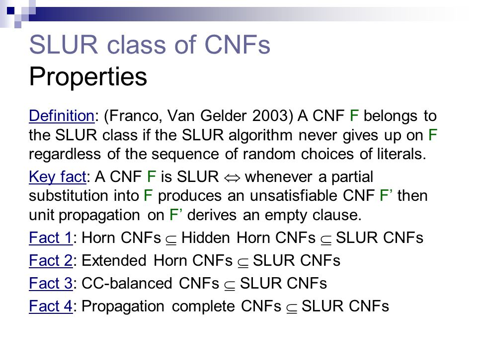 SLUR class of CNFs Properties Definition: (Franco, Van Gelder 2003) A CNF F belongs to the SLUR class if the SLUR algorithm never gives up on F regard