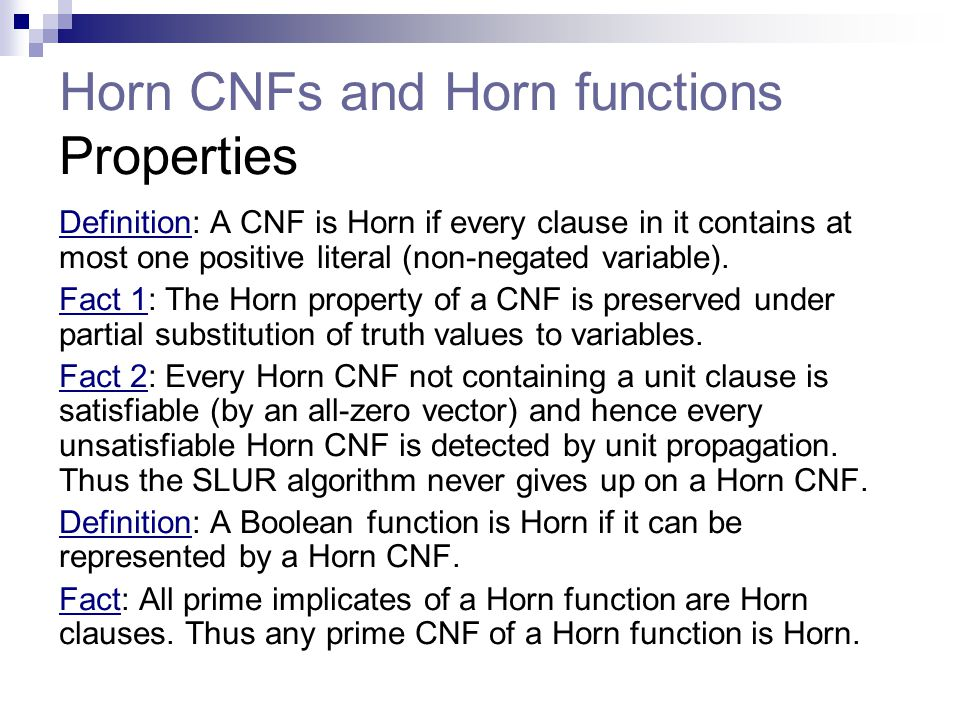 Horn CNFs and Horn functions Properties Definition: A CNF is Horn if every clause in it contains at most one positive literal (non-negated variable).