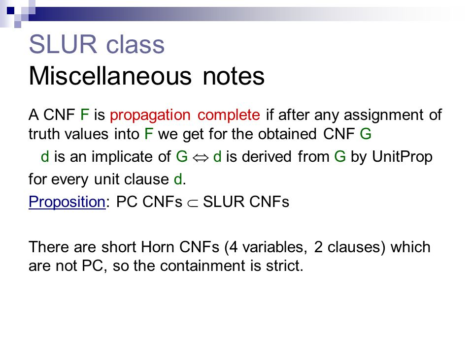 SLUR class Miscellaneous notes A CNF F is propagation complete if after any assignment of truth values into F we get for the obtained CNF G d is an im