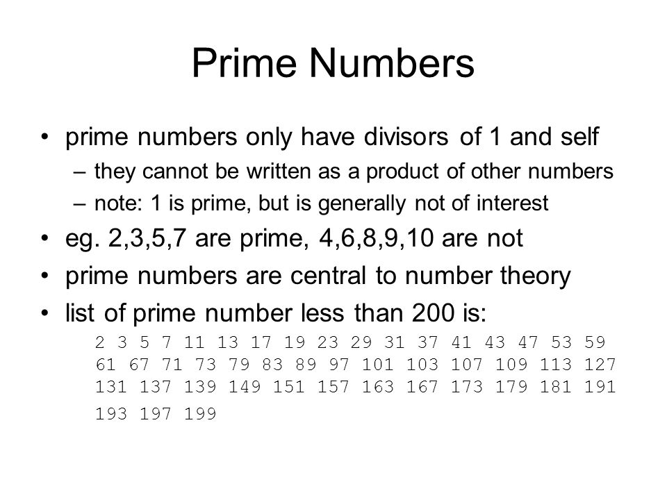 Prime Numbers prime numbers only have divisors of 1 and self –they cannot be written as a product of other numbers –note: 1 is prime, but is generally