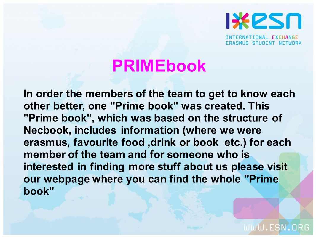 PRIMEbook In order the members of the team to get to know each other better, one Prime book was created.