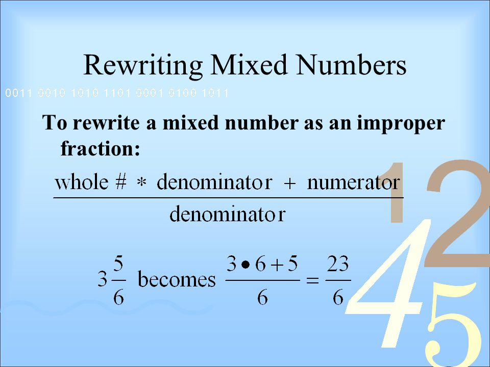 Rewriting Mixed Numbers To rewrite a mixed number as an improper fraction: