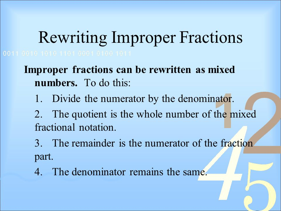Rewriting Improper Fractions Improper fractions can be rewritten as mixed numbers.