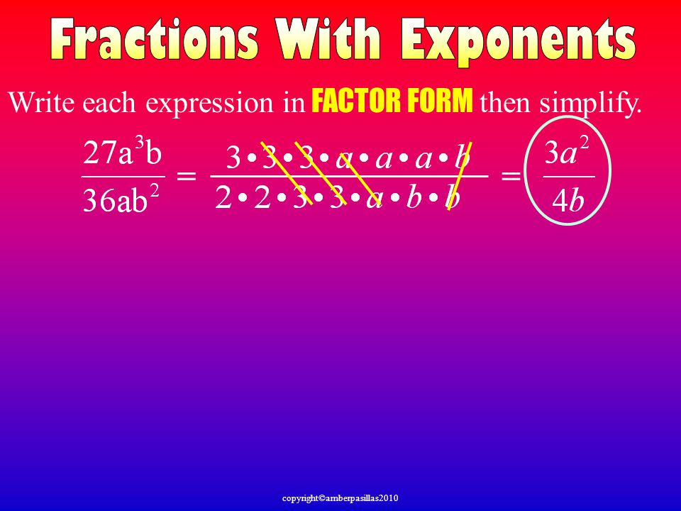 copyright©amberpasillas2010 == Write each expression in FACTOR FORM then simplify.