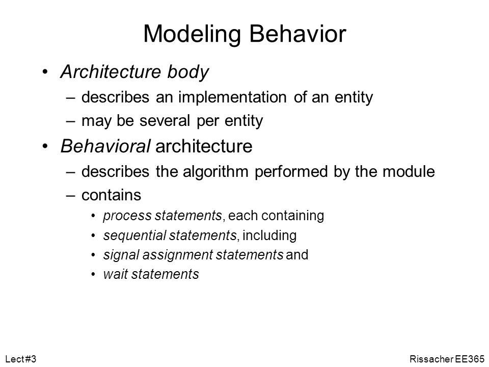 Architecture Types Behavioral –Describes module performance over time, typically in the form of an algorithm. –Ability to synthesize directly is limit
