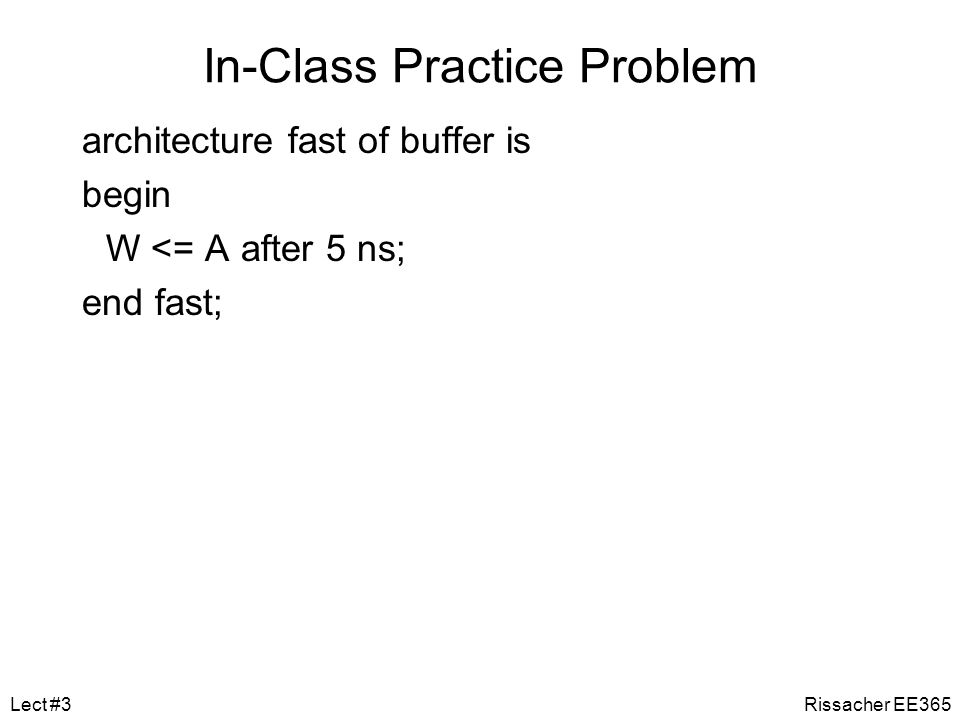 In-Class Practice Problem Now create another instance of the same entity by writing a similar Architecture that only has a 5ns delay.