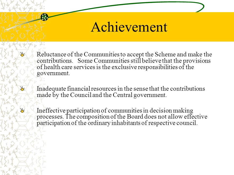 Achievement Reluctance of the Communities to accept the Scheme and make the contributions.