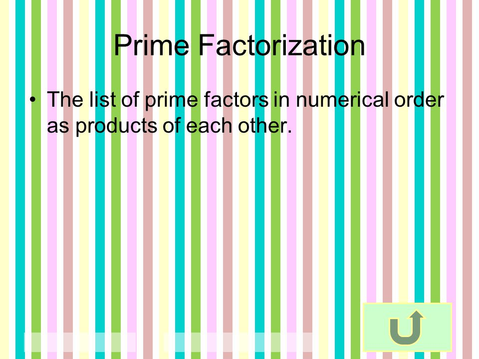 Prime Factorization The list of prime factors in numerical order as products of each other.
