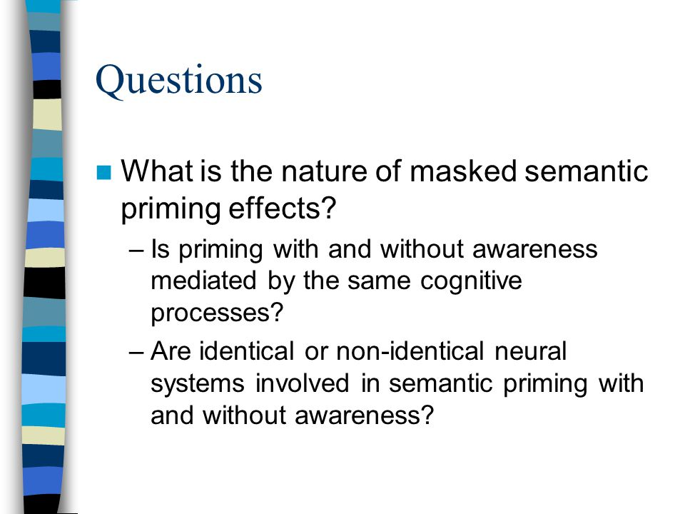 Questions What is the nature of masked semantic priming effects.