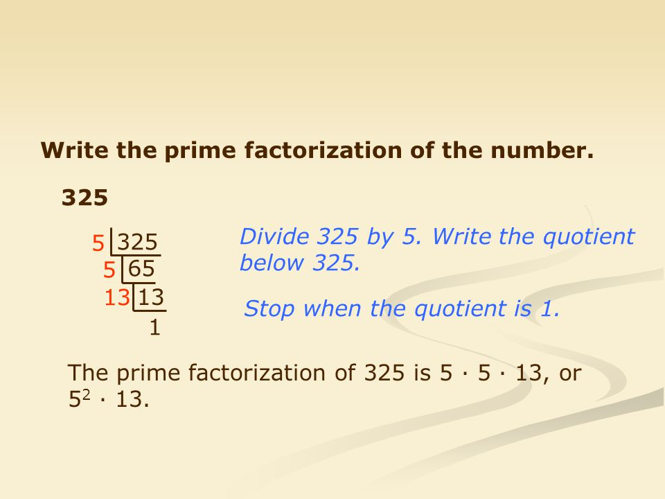 Write the prime factorization of the number.325 65 13 1 5 5 Divide 325 by 5.