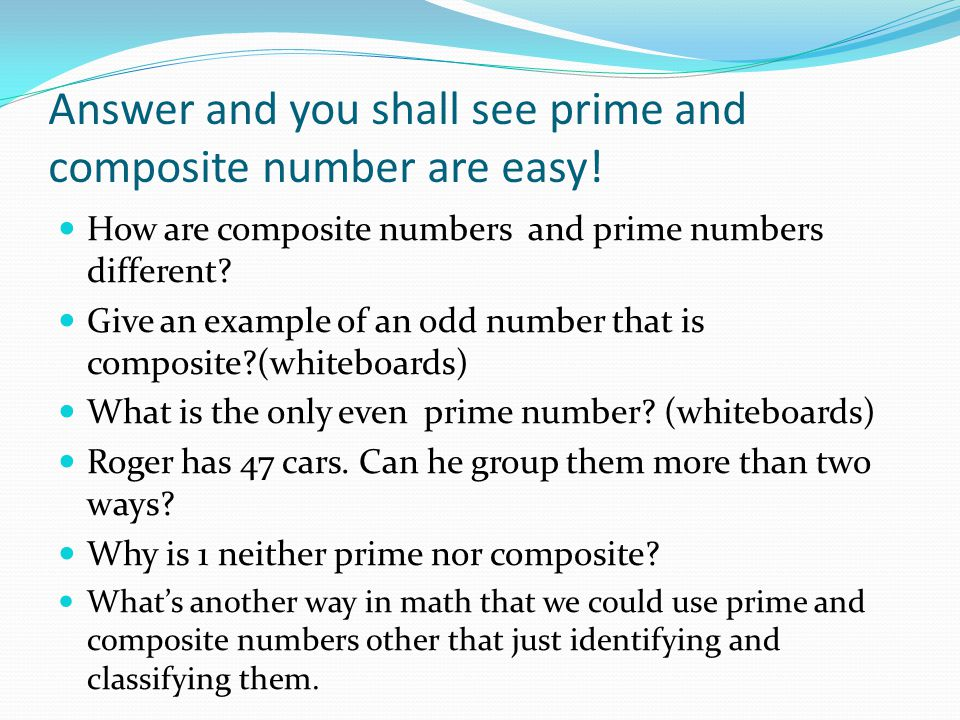 Answer and you shall see prime and composite number are easy.