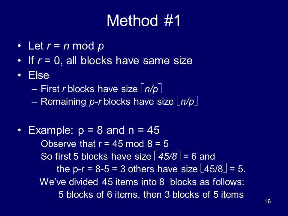 16 Method #1 Let r = n mod p If r = 0, all blocks have same size Else –First r blocks have size  n/p  –Remaining p-r blocks have size  n/p  Exampl