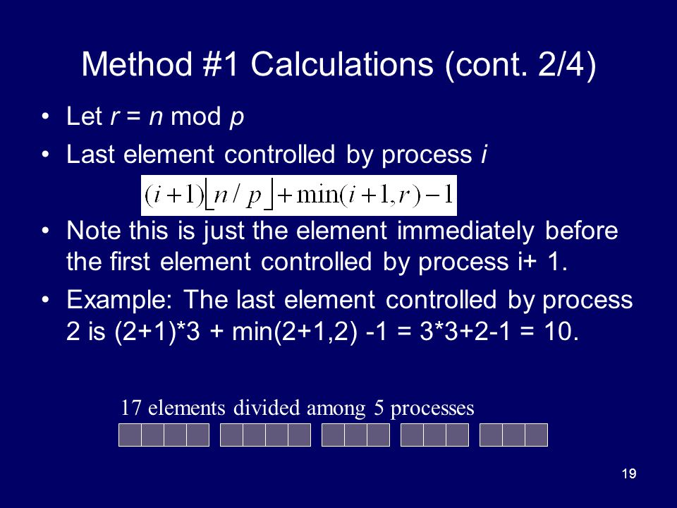 19 Method #1 Calculations (cont. 2/4) Let r = n mod p Last element controlled by process i Note this is just the element immediately before the first