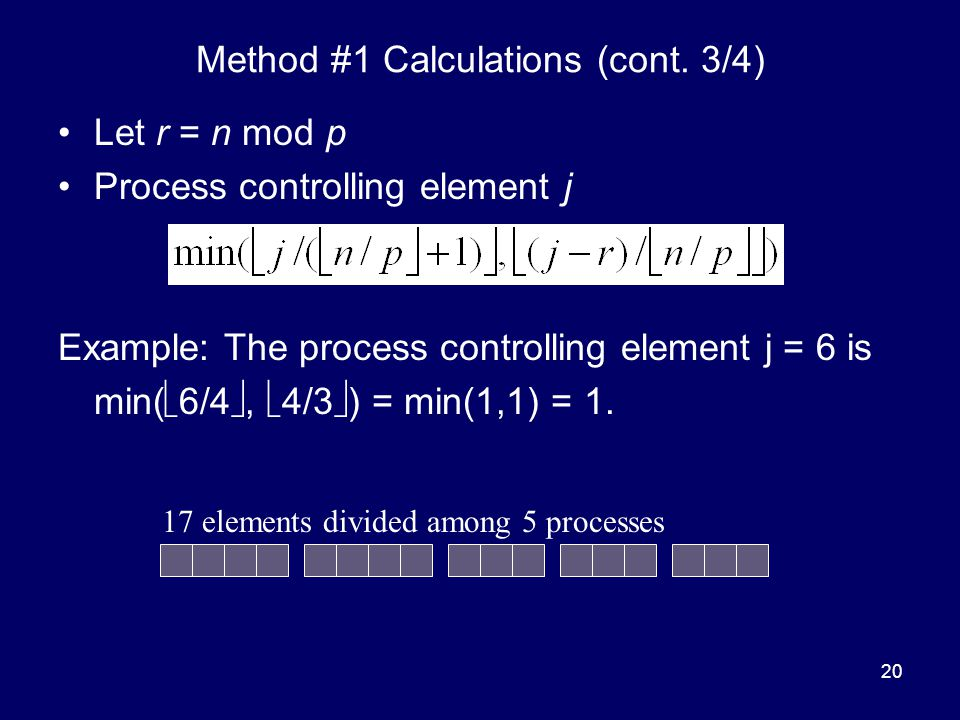 20 Method #1 Calculations (cont. 3/4) Let r = n mod p Process controlling element j Example: The process controlling element j = 6 is min(  6/4 , 