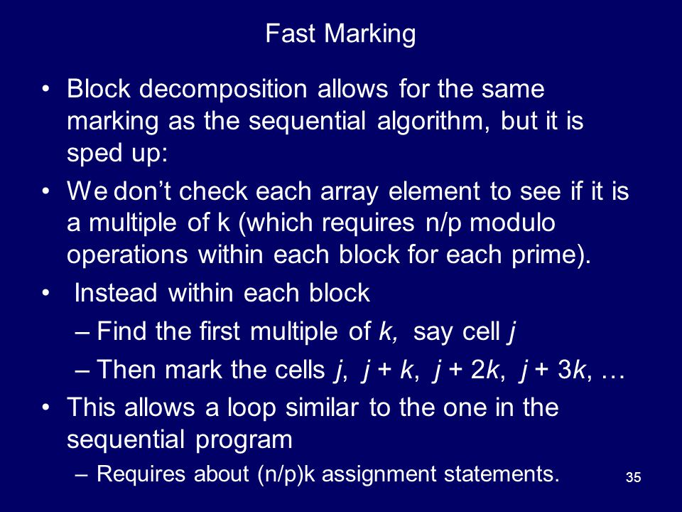 35 Fast Marking Block decomposition allows for the same marking as the sequential algorithm, but it is sped up: We don't check each array element to s