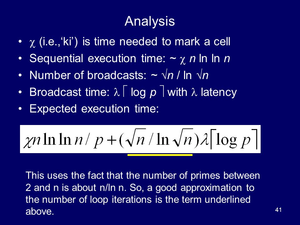 41 Analysis  (i.e.,'ki') is time needed to mark a cell Sequential execution time: ~  n ln ln n Number of broadcasts: ~  n / ln  n Broadcast time: