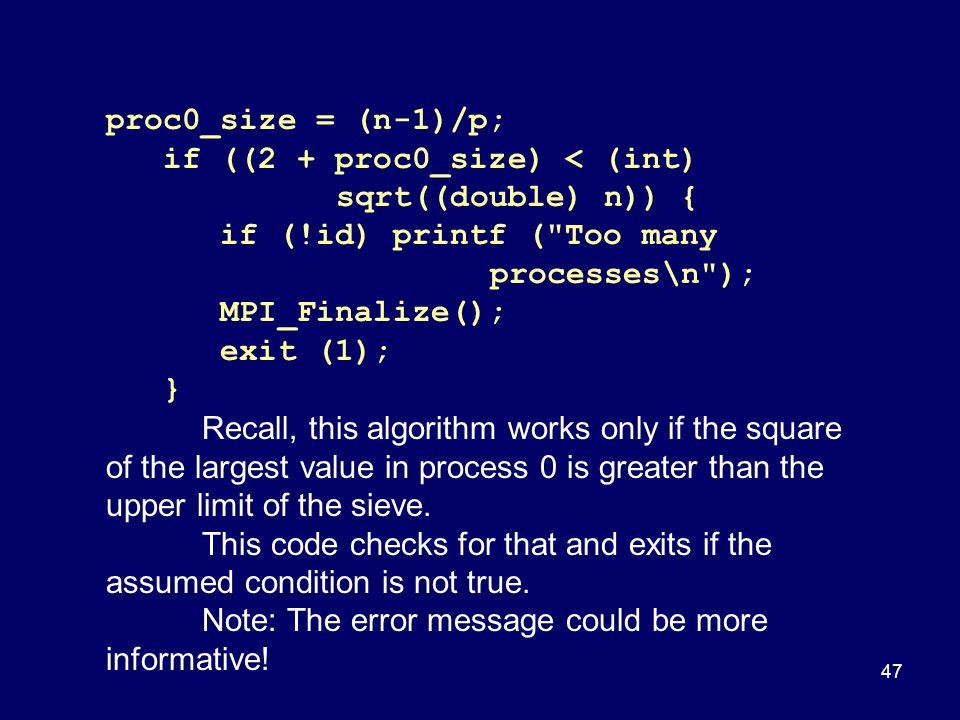 47 proc0_size = (n-1)/p; if ((2 + proc0_size) < (int) sqrt((double) n)) { if (!id) printf (
