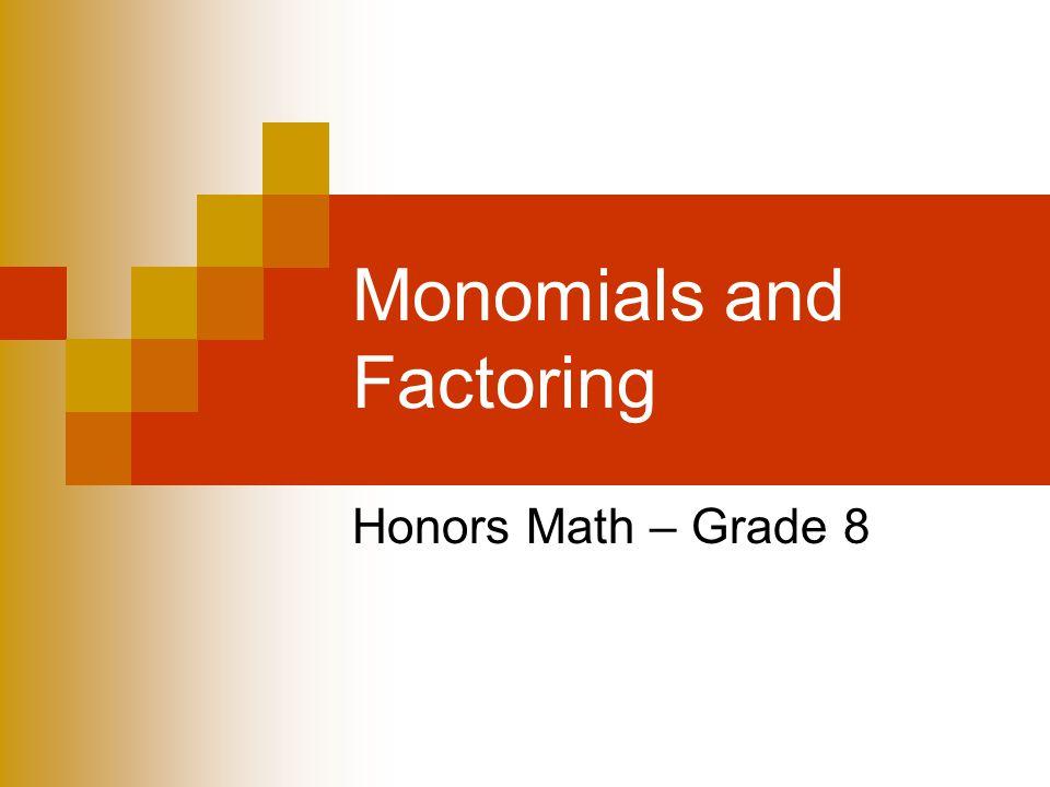 Monomials and Factoring Honors Math – Grade 8