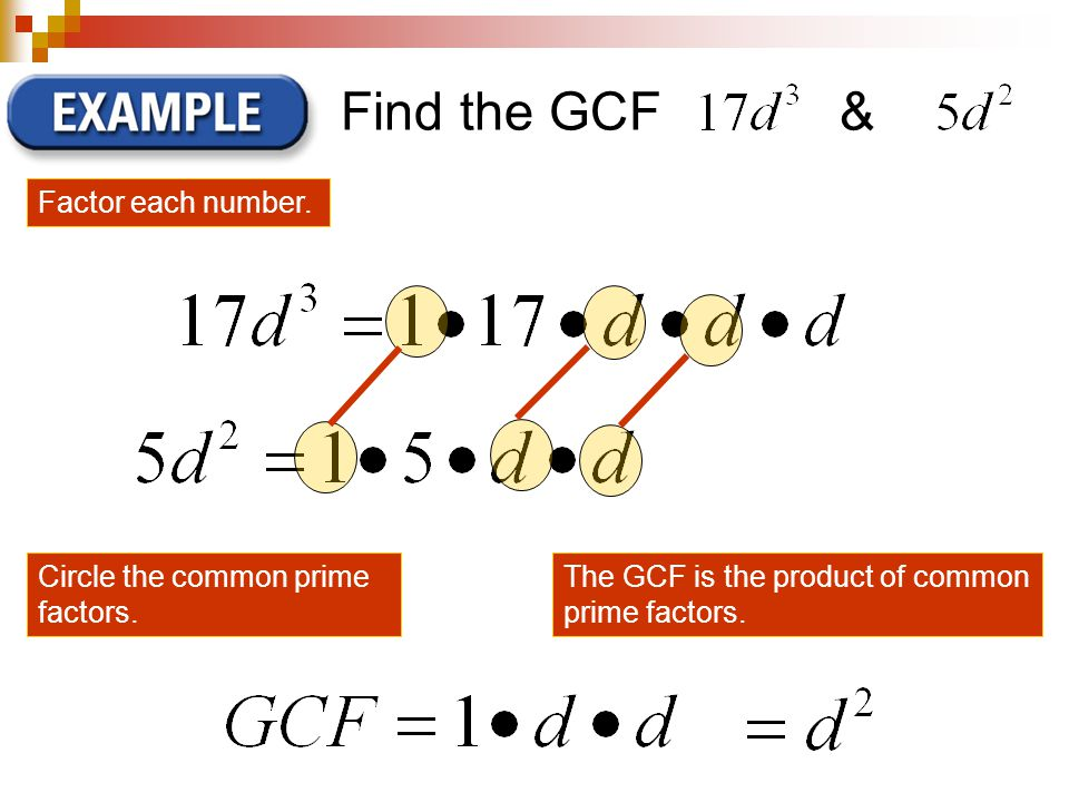 Find the GCF & Circle the common prime factors. Factor each number.
