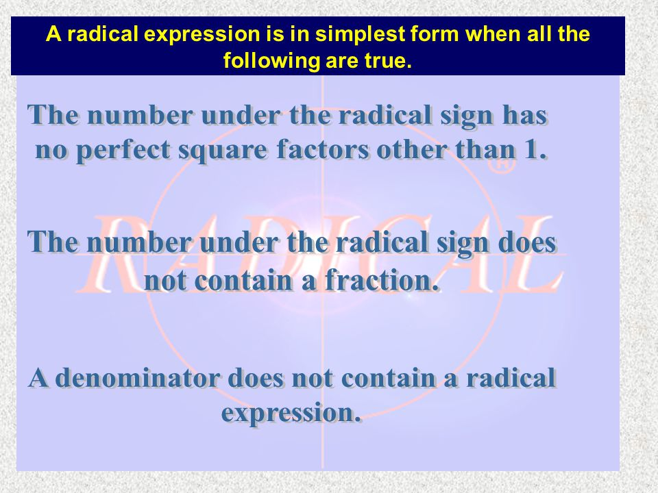 A radical expression is in simplest form when all the following are true.