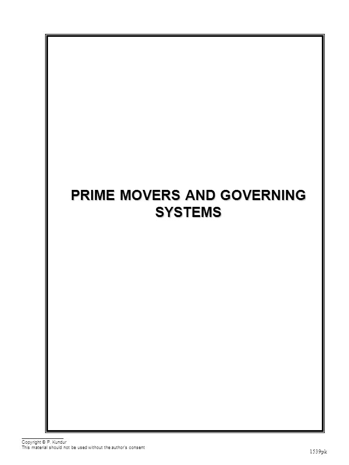 1539pk PRIME MOVERS AND GOVERNING SYSTEMS Copyright © P. Kundur This material should not be used without the author's consent