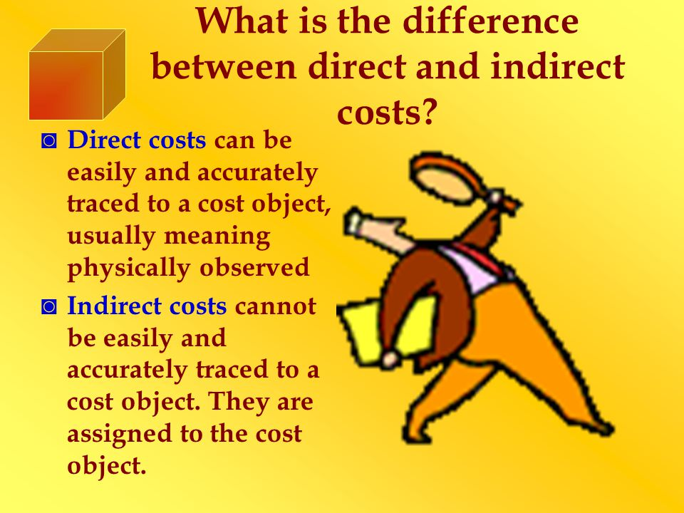What is the difference between direct and indirect costs.