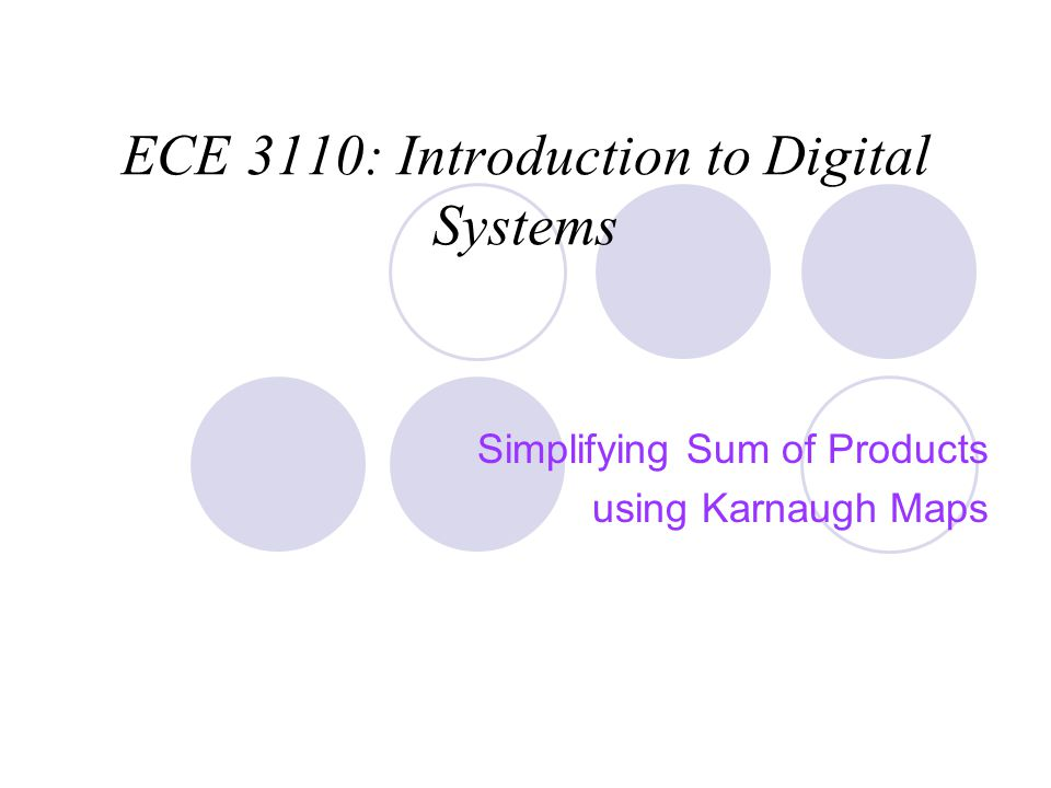 ECE 3110: Introduction to Digital Systems Simplifying Sum of Products using Karnaugh Maps