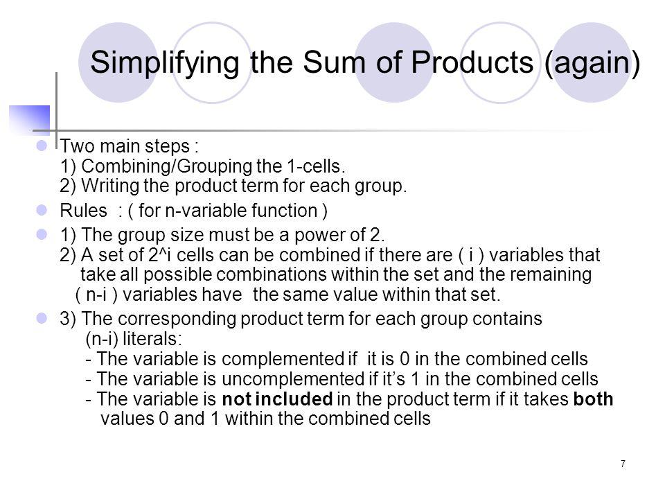 8 Example 1 The canonical sum is : F=X'.Y'.Z'+X'.Y.Z'+X.Y'.Z'+X.Y'.Z+X.Y.Z' Combine cells (0,2,6,4) X=0,1, Y= 0,1, Z=0 Product Term : Z' Combine cells ( 4,5 ) Z=0,1, Y=0, X=1 Product Term : XY' F= X.Y'+Z' 0 13 2 XY Z X Z 11 00 0001 0 1 7 6 1 0 11 5 4 1 1 10 Y