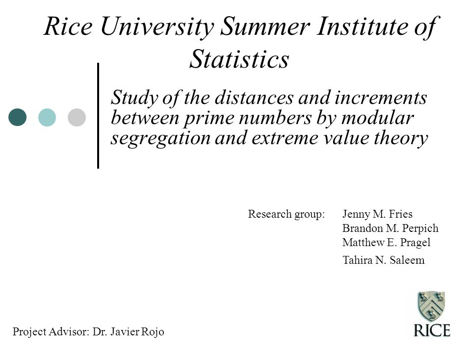 Rice University Summer Institute of Statistics Study of the distances and increments between prime numbers by modular segregation and extreme value theory Research group: Jenny M.