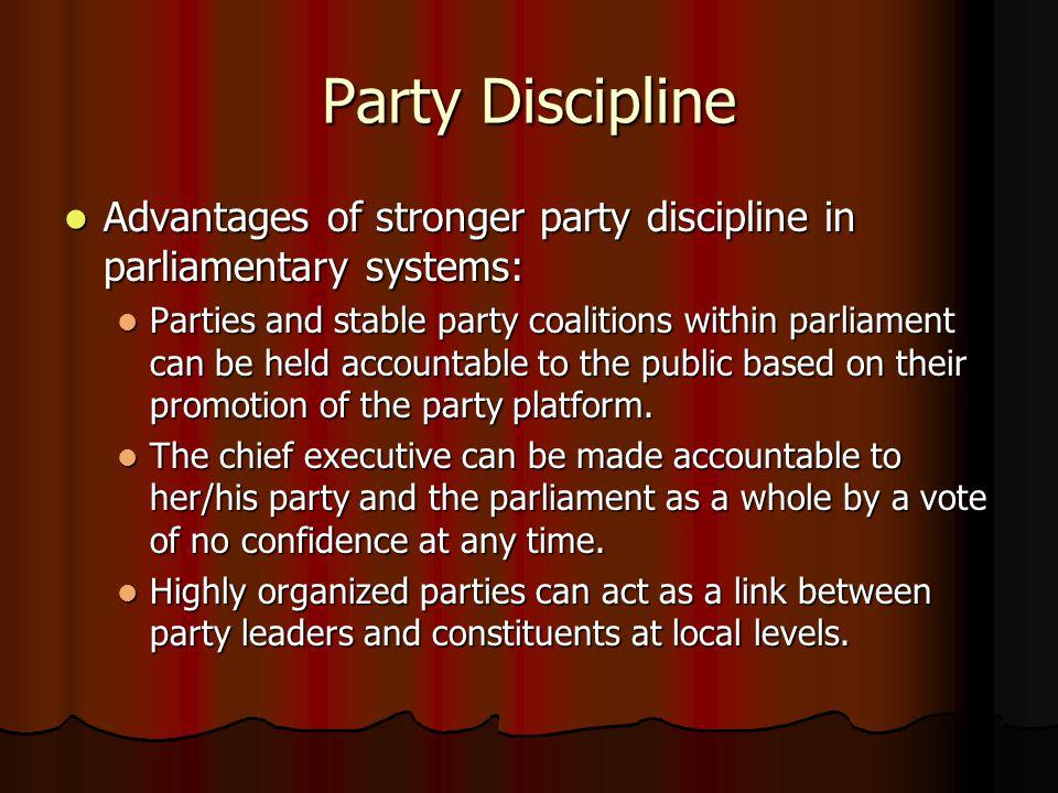 Party Discipline Advantages of stronger party discipline in parliamentary systems: Advantages of stronger party discipline in parliamentary systems: P
