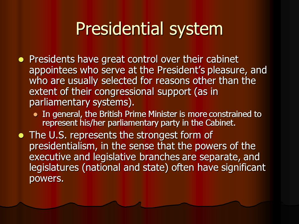 Presidential system Presidents have great control over their cabinet appointees who serve at the President's pleasure, and who are usually selected fo