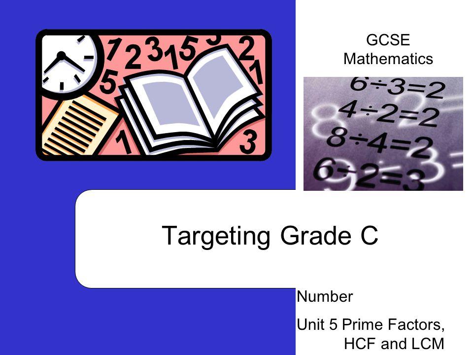 Targeting Grade C Number Unit 5 Prime Factors, HCF and LCM GCSE Mathematics
