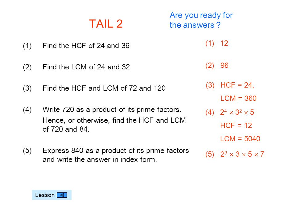 TAIL 2 (1)Find the HCF of 24 and 36 (2)Find the LCM of 24 and 32 (3)Find the HCF and LCM of 72 and 120 (4)Write 720 as a product of its prime factors.