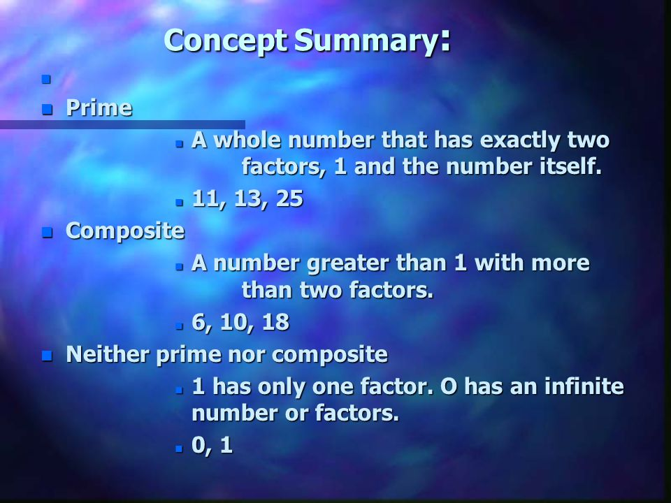 Prime Factorization every composite number expressed as a product of a prime number.