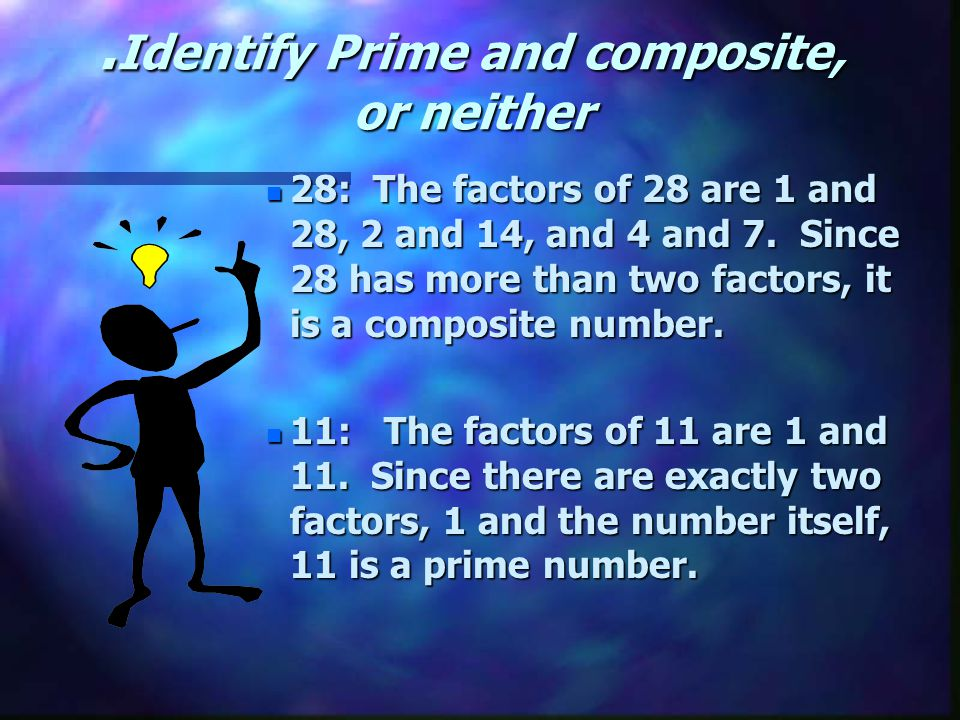 Concept Summary : Concept Summary : nPnPnPnPrime nAnAnAnA whole number that has exactly two factors, 1 and the number itself.