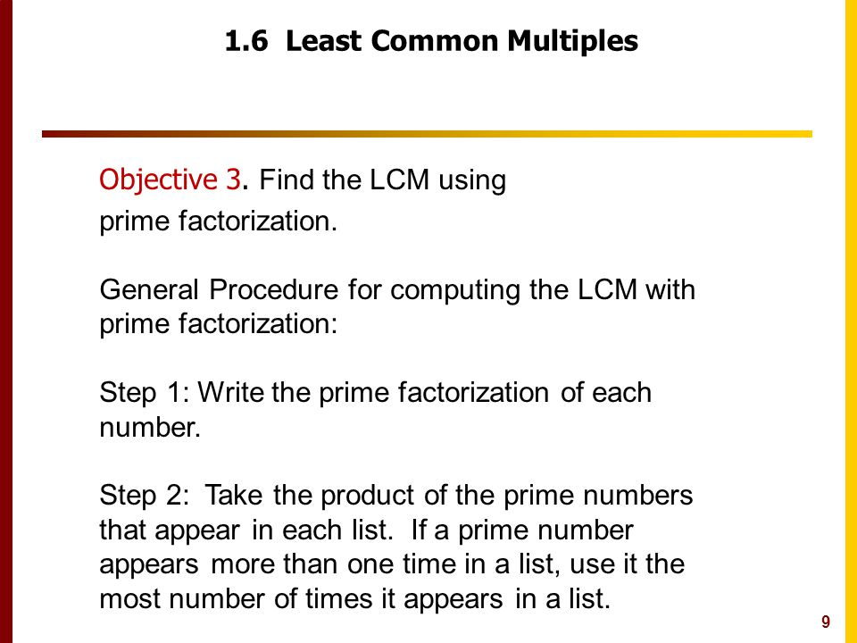 9 1.6 Least Common Multiples Objective 3. Find the LCM using prime factorization.