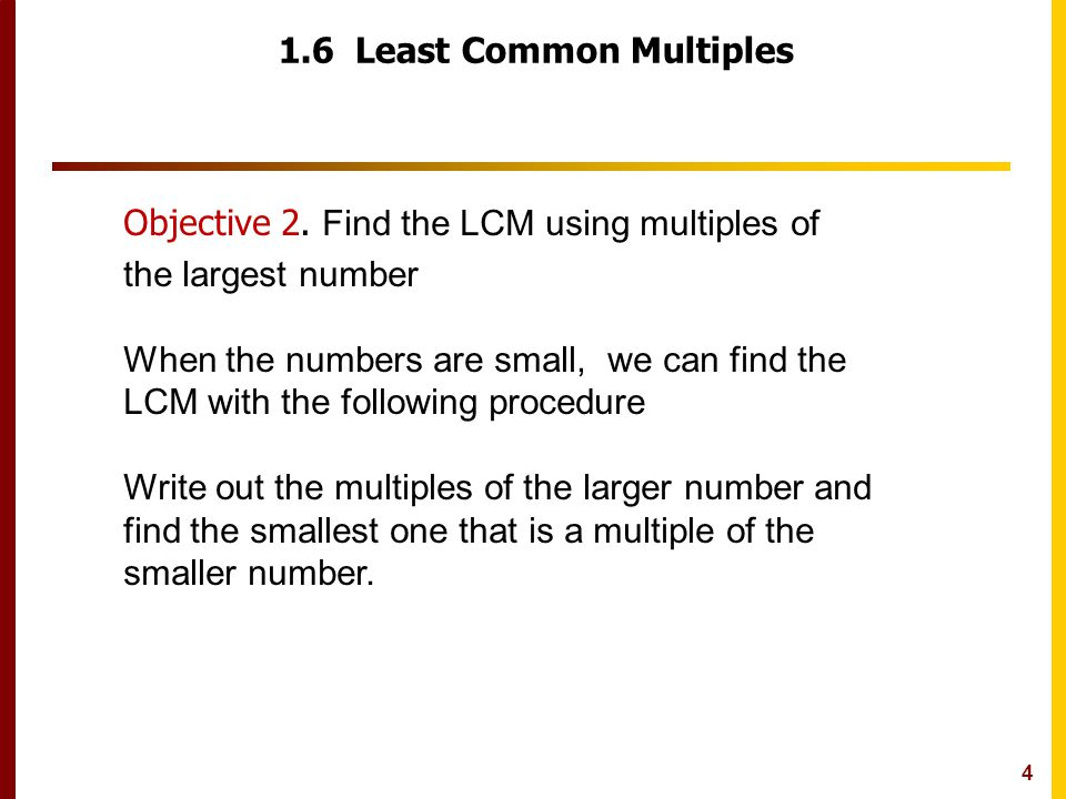 4 1.6 Least Common Multiples Objective 2.