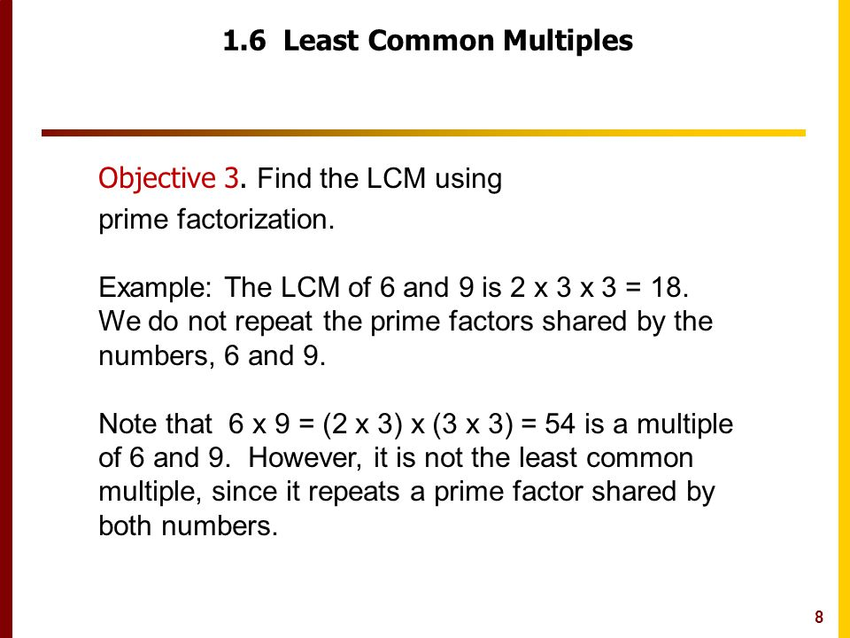 8 1.6 Least Common Multiples Objective 3. Find the LCM using prime factorization.