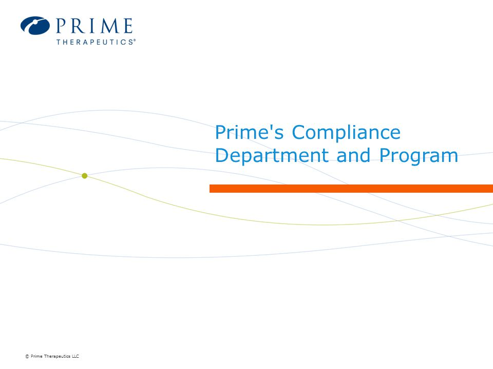 © Prime Therapeutics LLC Prime s Compliance Department and Program